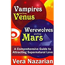 [(Vampires are from Venus, Werewolves are from Mars : A Comprehensive Guide to Attracting Supernatural Love)] [By (author) Vera Nazarian] published on (December, 2012)