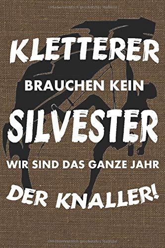Notizbuch Kletterer: Kletterer brauchen kein Silvester wir sind das ganze Jahr der Knaller - 120 Seiten liniertes Notizheft A5
