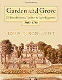 Garden and Grove: The Italian Renaissance Garden in the English Imagination, 1600-1750 by John Dixon Hunt (1996-01-01)