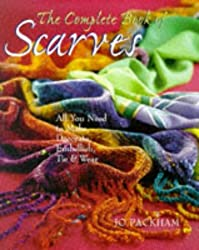 The Complete Book Of Scarves: Making, Decorating & Tying by Jo Packham (1998-06-30)