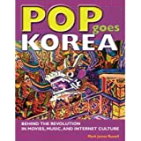 [( Pop Goes Korea: Behind the Revolution in Movies, Music, and Internet Culture )] [by: Mark James Russell] [Jan-2009]