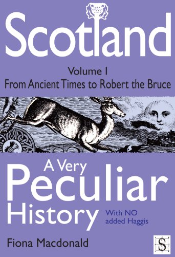 Scotland A Very Peculiar History Volume 1