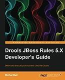 Drools JBoss Rules 5.X Developer's Guide (English Edition)