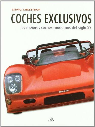 Coches Exclusivos: Los Mejores Coches Modernos del Siglo XX (Máquinas Civiles) por Craig Cheetham