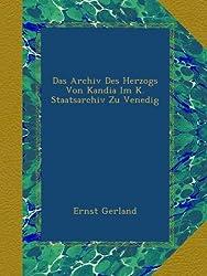 Das Archiv Des Herzogs Von Kandia Im K. Staatsarchiv Zu Venedig