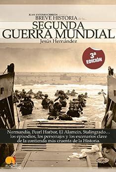 Breve historia de la Segunda Guerra Mundial: Normandía, Pearl Harbor, El Alamein, Stalingrado...Los episodios, los personajes y los escenarios clave de la historia de [Hernández, Jesús]