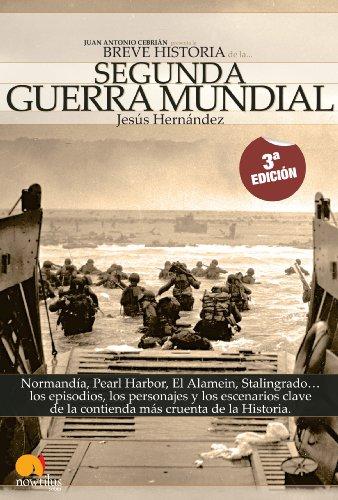 Breve historia de la Segunda Guerra Mundial: Normandía, Pearl Harbor, El Alamein, Stalingrado...Los episodios, los personajes y los escenarios clave de la historia por Jesús Hernández
