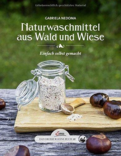 Preisvergleich Produktbild Das große kleine Buch: Naturwaschmmittel aus Wald und Wiese: Einfach selbst gemacht