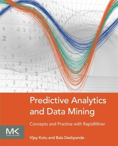 Predictive Analytics and Data Mining: Concepts and Practice with RapidMiner 1st edition by Kotu, Vijay, Deshpande, Bala (2014) Paperback