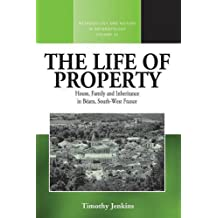 The Life of Property: House, Family and Inheritance in B Arn, South-West France (Methodology & History in Anthropology) by Timothy Jenkins (2010-04-09)