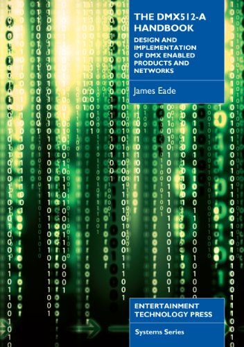The DMX 512-a Handbook: Design and Implementation of DMX Enabled Products and Networks por James Eade