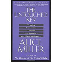 The Untouched Key: Tracing Childhood Trauma in Creativity and Destructiveness by Alice Miller (1991-02-01)