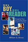 To Be a Boy, to Be a Reader: Engaging Teen and Preteen Boys in Active Literacy