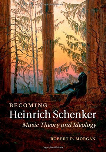 Becoming Heinrich Schenker: Music Theory and Ideology by Robert P. Morgan (2014-07-24)