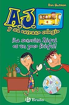 ¡La señorita Riqui es un poco friqui! (Castellano - A Partir De 6 Años - Personajes Y Series - A.J. Y Su Extraño Colegio) de [Gutman, Dan]