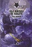 Gli abissi di Kalte. Lupo Solitario. Serie Kai: Lupo Solitario. Gli Abissi di Kalte. Volume 3Copertina rigida- 30 ott 2014