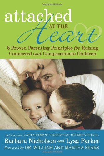 Attached at the Heart: 8 Proven Parenting Principles for Raising Connected and Compassionate Children por Barbara Nicholson