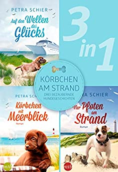 Körbchen am Strand - drei bezaubernde Hundegeschichten (3in1) (eBundle) (German Edition) by [Schier, Petra]