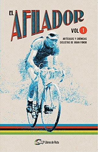 El Afilador. Volumen 1: Artículos y crónicas ciclistas de gran fondo por Juanfran de la Cruz