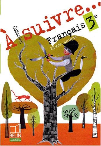 Français 3e : Livre unique par Nathalie Combe, Edith Aubin, Prune Ghenassia, Dominique Haubert, Collectif