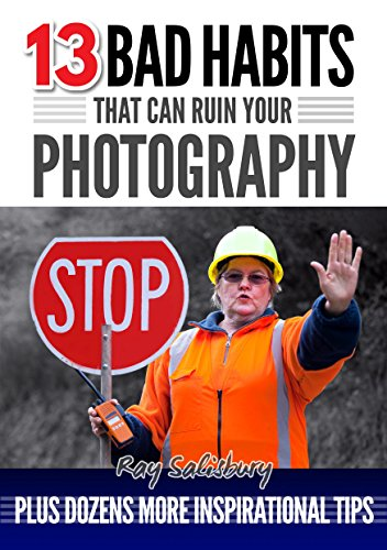 free kindle book 13 BAD HABITS that can ruin your photography: Plus dozens more inspirational tips