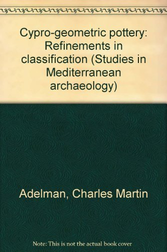 Cypro-geometric pottery: Refinements in classification (Studies in Mediterranean archaeology) par Charles Martin Adelman