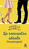 La rencontre idéale (ou presque): Découvrez aussi le nouveau roman feel good d'Angela Morelli, Juste quelqu'un de bien