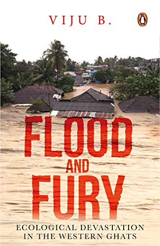 Flood and Fury: Ecological Devastation in the Western Ghats