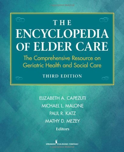 The Encyclopedia of Elder Care: The Comprehensive Resource on Geriatric Health and Social Care, Third Edition (Capezuti, Encyclopedia of Elder Care) 3rd edition by Capezuti PhD RN FAAN, Elizabeth A., Malone MD, Michael L., (2013) Hardcover