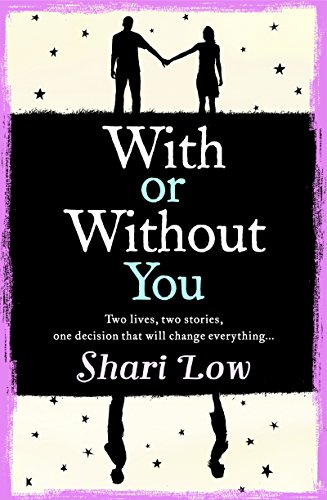 With or Without You: Are you ever sure you made the right decision? by [Low, Shari]