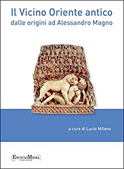 Il Vicino Oriente antico: dalle origini ad Alessandro Magno (Saggi)