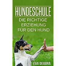 Hundeschule die richtige Erziehung für den Hund (German Edition)