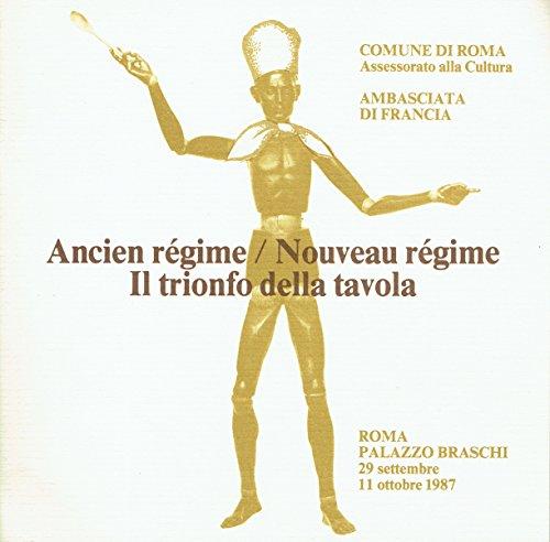 Ancien regime - Nouveau regime : il trionfo della tavola,Roma, Palazzo Braschi, 29 settembre - 11 ottobre 1987