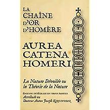 La Chaîne d'Or d'Homère. Aurea Catena Homeri, La Nature Dévoilée ou la Théorie de la Nature (Collectanea Rosicruciana)