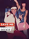 """Save Me in the Style of """"Once Blue"""""""