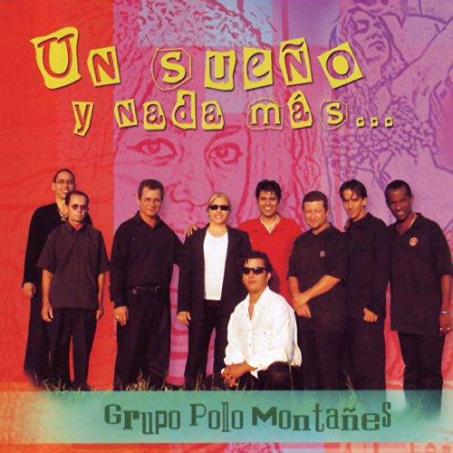 Un Sue�o Y Nada Mas - Grupo Polo Montanez