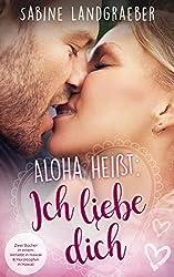 Aloha heißt: Ich liebe dich