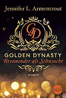 Golden Dynasty - Brennender als Sehnsucht (de-Vincent-Saga 2) von [Armentrout, Jennifer L.]