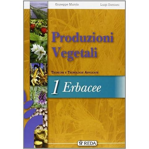 Corso di produzioni vegetali. Tecniche e tecnologie applicate. Vol. unico. Con espansione online. Per gli Ist. tecnici agrari