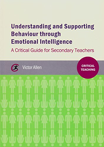 Understanding and supporting behaviour through emotional intelligence: A critical guide for secondary teachers (Critical Teaching)