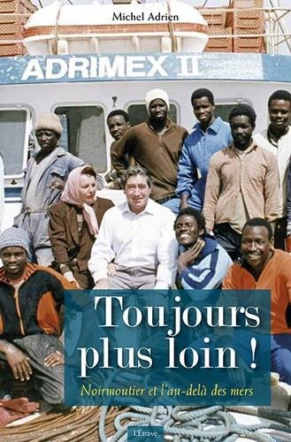Toujours plus loin ! : Noirmoutier et l'au-delà des mers