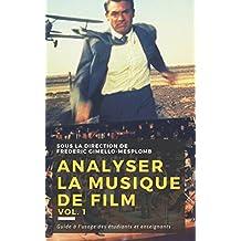 Analyser la musique de film: méthodes, pratiques, pédagogie (Analyser la musique de film / Analyzing film music t. 1) (French Edition)