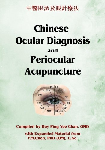 Chinese Ocular Diagnosis and Periocular Acupuncture by Hoy Ping Yee Chan (2015-02-12)