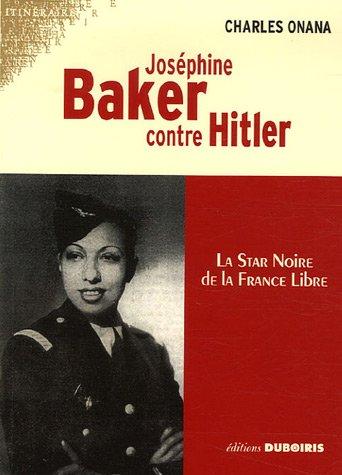 Joséphine Baker contre Hitler : La star noire de la France Libre par Charles Onana