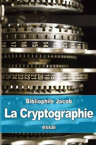 La Cryptographie: ou l'Art d'écrire en Chiffres par Bibliophile Jacob