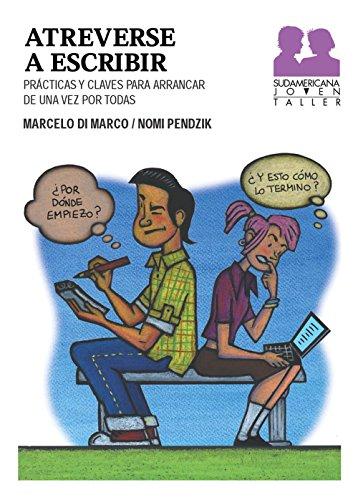 Atreverse a escribir: Prácticas y claves para arrancar de una vez por todas por Marcelo Di Marco