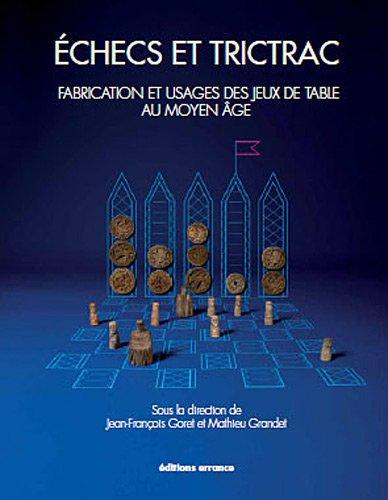 Echecs et trictrac. Fabrication et usages des jeux de table au Moyen Âge