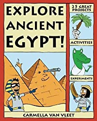 Explore Ancient Egypt!: 25 Great Projects, Activities, Experiments: 25 Great Projects, Activities, and Experiments (Explore Your World)