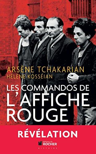 Les commandos de l'Affiche rouge : La vérité historique sur la première section de l'Armée secrète par Arsène Tchakarian, Hélène Kosséian