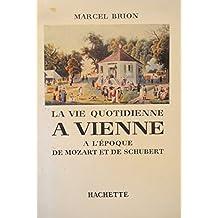 MARCEL BRION la vie quotidienne à Vienne - époque de Mozart/Schubert 1960 Hachette++